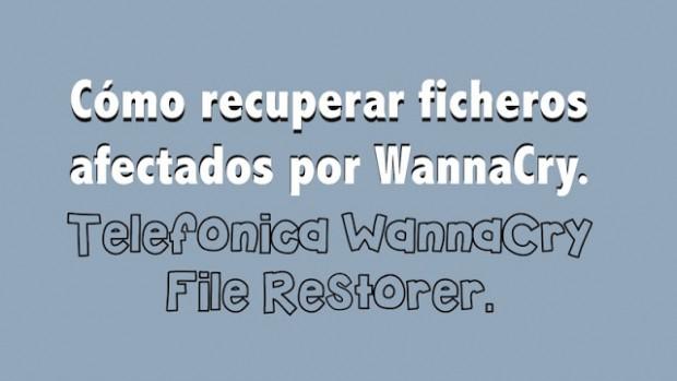 Cómo recuperar ficheros afectados por WannaCry